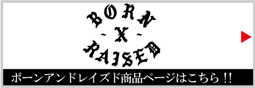 BORN X RAISED / bornxraised (ボーンアンドレイズド)