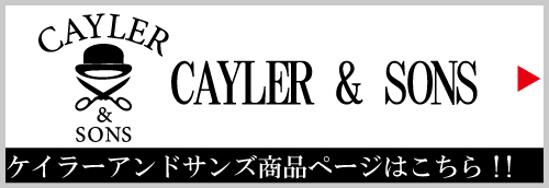 CAYLER & SONS (ケイラーアンドサンズ)